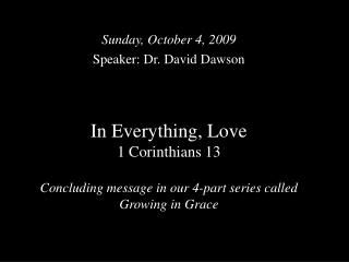 Sunday, October 4, 2009 Speaker: Dr. David Dawson
