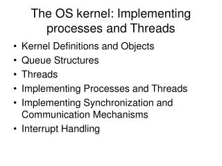 The OS kernel: Implementing processes and Threads