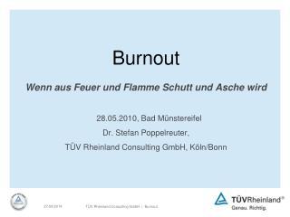 Burnout Wenn aus Feuer und Flamme Schutt und Asche wird 28.05.2010, Bad Münstereifel