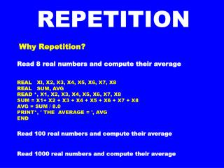 Why Repetition? Read 8 real numbers and compute their average