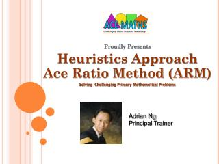 Proudly Presents Heuristics Approach Ace Ratio Method (ARM )