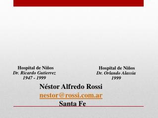 Néstor  A lfredo  Rossi nestor@rossi.ar            Santa Fe