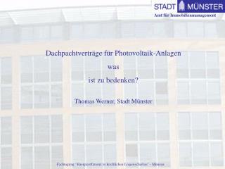 Dachpachtverträge für Photovoltaik-Anlagen was  ist zu bedenken? Thomas Werner, Stadt Münster