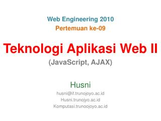 Teknologi Aplikasi Web I I (JavaScript, AJAX) Husni husni@if.trunojoyo.ac.id Husni.trunojyo.ac.id