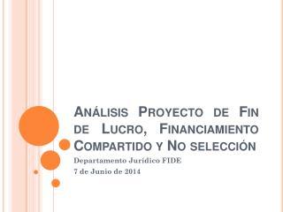Análisis Proyecto de Fin de Lucro, Financiamiento Compartido y  N o selección