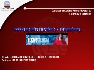INVESTIGACIÓN CIENTÍFICA Y TECNOLÓGICA: