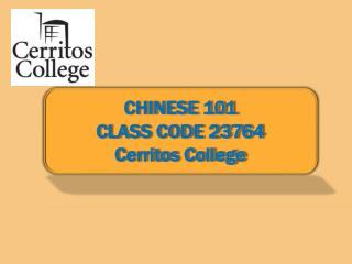 CHINESE 101 CLASS CODE 23764 Cerritos College