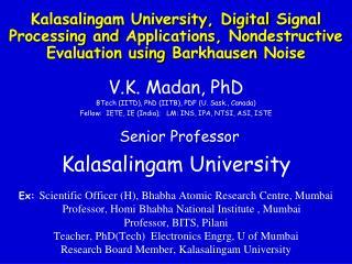 V.K.  Madan , PhD BTech  (IITD), PhD (IITB), PDF (U. Sask., Canada)