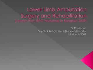 Lower Limb Amputation Surgery and Rehabilitation (Lessons from ISPO Workshop in Bangkok 2009)