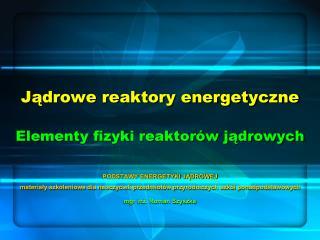 Jądrowe reaktory energetyczne Elementy fizyki reaktorów jądrowych