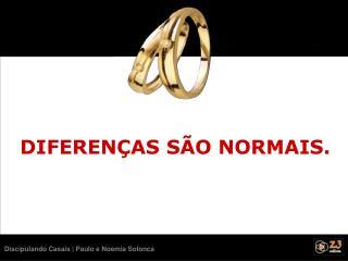 DIFERENÇAS SÃO NORMAIS.
