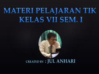 Created by : JUL ANHARI