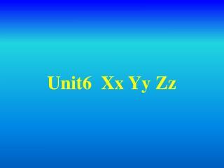 Unit6  Xx Yy Zz