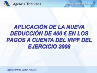APLICACIÓN DE LA NUEVA DEDUCCIÓN DE 400 € EN LOS PAGOS A CUENTA DEL IRPF DEL EJERCICIO 2008