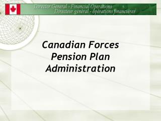 Canadian Forces Pension Plan  Administration