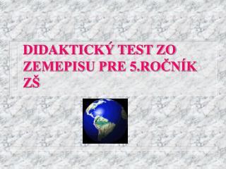 DIDAKTICKÝ TEST ZO ZEMEPISU PRE 5.ROČNÍK ZŠ
