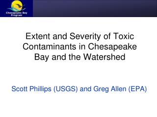 Extent and Severity of Toxic Contaminants in Chesapeake Bay and the Watershed