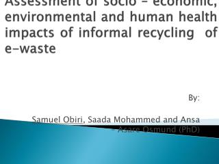 By: Samuel  Obiri ,  Saada  Mohammed and  Ansa  –  Asare Osmund  (PhD)