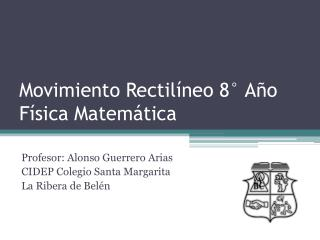 Movimiento Rectil�neo 8� A�o F�sica Matem�tica