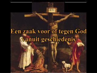 Een zaak voor  of  tegen  God  vanuit geschiedenis
