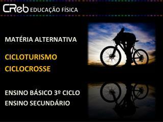 MATÉRIA ALTERNATIVA CICLOTURISMO CICLOCROSSE ENSINO BÁSICO 3º CICLO ENSINO SECUNDÁRIO