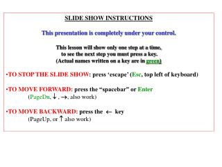 SLIDE SHOW INSTRUCTIONS This presentation is completely under your control.