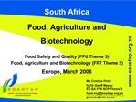 South Africa Food, Agriculture and Biotechnology  Food Safety and Quality FP6 Theme 5 Food, Agriculture and Biotechnolog