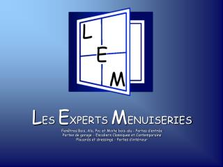 L ES  E XPERTS  M ENUISERIES Fenêtres Bois, Alu, Pvc et Mixte bois-alu - Portes d'entrée