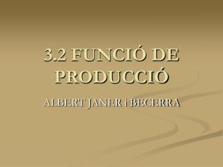 3.2 FUNCIÓ DE PRODUCCIÓ