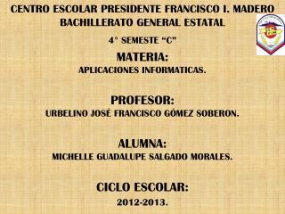 CENTRO ESCOLAR PRESIDENTE FRANCISCO I. MADERO BACHILLERATO GENERAL ESTATAL