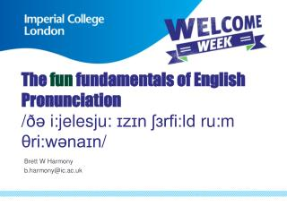 The  fun  fundamentals of English Pronunciation / ðə  i:jelesju:  ɪzɪn ʃɜrfi:ld ru:m θri:wənaɪn /