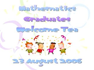 Mathematics Graduates Welcome Tea 23 August 2006