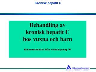 Behandling av kronisk hepatit C                 hos vuxna och barn  Rekommendation fr n workshop maj -99