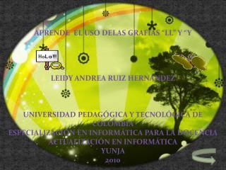 """APRENDE  EL USO DELAS GRAFIAS """"LL"""" Y """"Y LEIDY ANDREA RUIZ HERNÁNDEZ"""