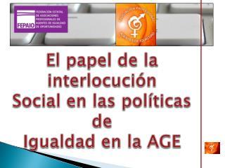 El papel de la interlocució n  Social en las políticas de  Igualdad en la AGE