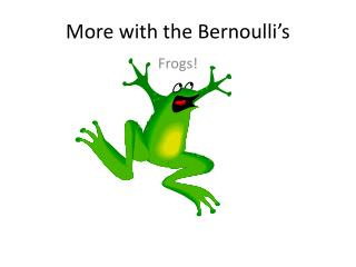More with the Bernoulli's