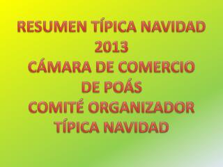 RESUMEN TÍPICA NAVIDAD 2013 CÁMARA DE COMERCIO DE POÁS COMITÉ ORGANIZADOR TÍPICA  NAVIDAD