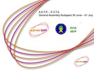 A.E.F.P. – E.V.T.A.     General Assembly Budapest 30 June – 01 July