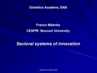 Globelics Academy 2008 Franco Malerba CESPRI  Bocconi University Sectoral systems of innovation