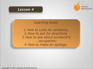Learning Goals How to Look for someone;  How to ask for directions.