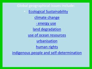 Global geographical issues include: Ecological Sustainability ·  climate change · energy use