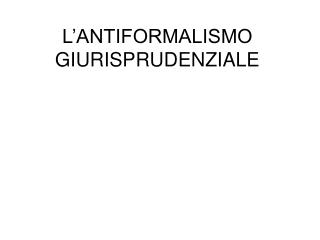 L ANTIFORMALISMO GIURISPRUDENZIALE