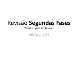 Revisão  Segundas Fases Transformação de discursos