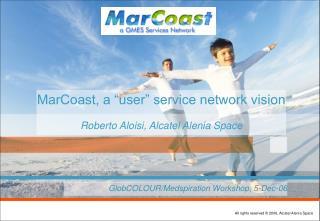 """MarCoast, a """"user"""" service network vision  Roberto Aloisi, Alcatel Alenia Space"""