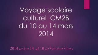 Voyage scolaire culturel  CM2B  du 10 au 14 mars 2014