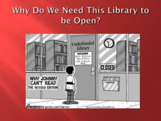 Why Do We Need This Library to be Open?