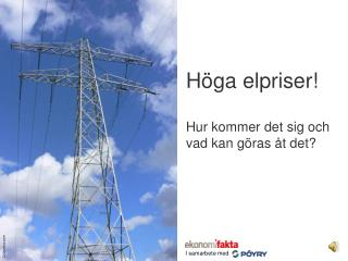 Höga elpriser! Hur kommer det sig och vad kan göras åt det?