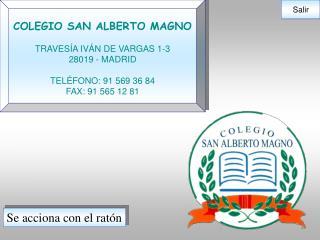 COLEGIO SAN ALBERTO MAGNO TRAVESÍA IVÁN DE VARGAS 1-3 28019 - MADRID TELÉFONO: 91 569 36 84