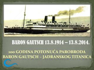 100  GODINA POTONUĆA PAROBRODA BARON  GAUTSCH – JADRANSKOG TITANICA