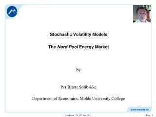 Stochastic Volatility Models The  Nord Pool  Energy Market by Per  Bjarte Solibakke